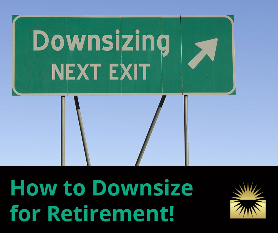 How to Downsize for Retirement!